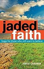 Jaded Faith: Hope for Those Who Still Want…