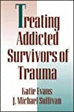 Evans, Katie: Treating Addicted Survivors of Trauma