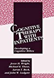 Wright, Jesse H.: Cognitive Therapy With Inpatients: Developing and Cognitive Milieu