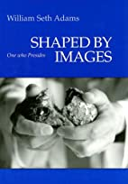 Shaped by Images: One Who Presides by…