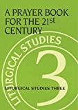 Meyers, Ruth A.: A Prayer Book for the 21st Century: Liturgical Studies Three