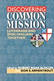 Armentrout, Donald S.: Discovering Common Mission: Lutherans and Episcopalians Together