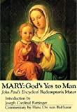 Pope John II: Mary: God's Yes to Man : Pope John Paul II Encyclical Letter : Mother of the Redeemer