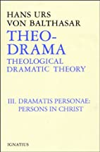 Theo-Drama: Theological Dramatic Theory :…