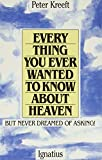 Kreeft, Peter: Everything You Ever Wanted to Know About Heaven, but Never Dreamed of Asking