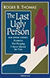 Thomas, Roger B.: The Last Ugly Person