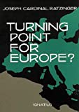 Joseph Cardinal Ratzinger: A Turning Point for Europe? The Church in the Modern World- Assessment and Forecast