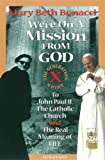 Bonacci, Mary Beth: We're on a Mission from God: The Generation X Guide to John Paul Ii, and the Catholic Church, and the Real Meaning of Life