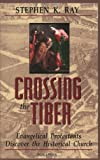Ray, Stephen K.: Crossing the Tiber: Evangelical Protestants Discover the Historical Church