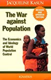 Kasun, Jacqueline: The War Against Population: The Economics and Ideology of Population Control