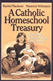 Mackson, Rachel: A Catholic Homeschool Treasury: Nurturing Children's Love for Learning