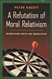 Kreeft, Peter: A Refutation of Moral Relativism: Interviews with an Absolutist