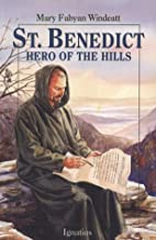St. Benedict: Hero of the Hills by Mary…