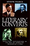 Pearce, Joseph: Literary Converts: Spiritual Inspiration in an Age of Unbelief