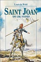 Saint Joan: The Girl Soldier by Louis De…