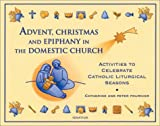 Fournier, Catherine: Advent, Christmas Epiphany in the Domestic Church