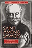 Talbot, Francis: Saint Among Savages: The Life of Saint Isaac Jogues