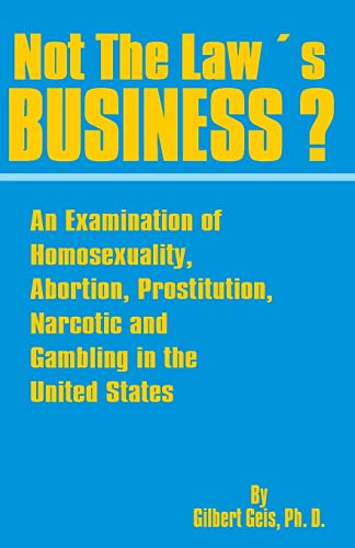 not-the-laws-business-an-examination-of-homosexuality-abortion-prostitution-narcotics-and-gambling-in-the-united-states