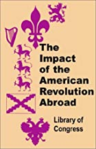 The impact of the American Revolution abroad…