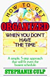 Culp, Stephanie: How to Get Organized When You Don't Have the Time