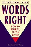 Cheney, Theodore A. Rees: Getting the Words Right: How to Rewrite, Edit and Revise