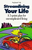 Culp, Stephanie: Streamlining Your Life: A 5-Point Plan for Uncomplicated Living