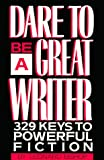 Bishop, Leonard: Dare to Be a Great Writer: 329 Keys to Powerful Fiction