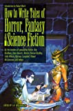 Williamson, J.N.: How to Write Tales of Horror, Fantasy and Science Fiction