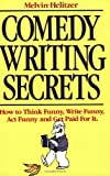 Helitzer, Melvin: Comedy Writing Secrets: The Best-Selling Book On How To Think Funny, Write Funny, Act Funny, And Get Paid Foor It