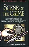 Wingate, Anne: Scene of the Crime : A Writer's Guide to Crime-Scene Investigations