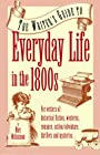 The Writer's Guide to Everyday Life in the 1800s (Writer's Guides to Everyday Life) - Marc McCutcheon