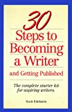 Edelstein, Scott: 30 Steps to Becoming a Writer: And Getting Published : The Complete Starter Kit for Aspiring Writers