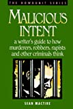 MacTire, Sean P.: Malicious Intent: A Writer&#39;s Guide to How Mmurderers, Robbers, Rapists and Other Criminals Think