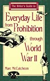McCutcheon, Marc: The Writer's Guide to Everyday Life from Prohibition Through World War II (Writer's Guides to Everyday Life)