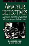 Wingate, Anne: Amateur Detectives: A Writer&#39;s Guide to How Private Citizens Solve Criminal Cases