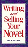 Bickham, Jack M.: Writing and Selling Your Novel