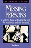 Faron, Fay: Missing Persons: A Writer&#39;s Guide to Finding the Lost, the Abducted and the Escaped