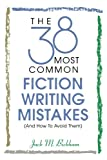 Jack Bickham: The 38 Most Common Fiction Writing Mistakes
