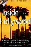 John Morgan Wilson: Inside Hollywood: A Writer's Guide to the World of Movies and TV (Behind the Scenes)