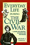 Varhola, Michael J.: Everyday Life During the Civil War