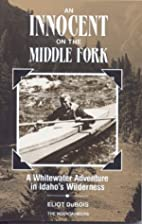 Innocent on the Middle Fork by Eliot Dubois