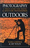 Gardner, Mark: Photography Outdoors: A Field Guide for Travel & Adventure Photographers
