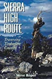Roper, Steve: The Sierra High Route: Traversing Timberline Country