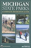 Dufresne, Jim: Michigan State Parks: A Complete Recreation Guide