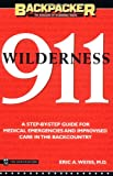Weiss, Eric A.: Wilderness 911: A Step-By-Step Guide for Medical Emergencies and Improvised Care in the Backcountry