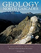 Geology of the North Cascades: A Mountain…