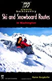 Burgdorfer, Rainer: 100 Classic Backcountry Ski and Snowboard Routes in Washington
