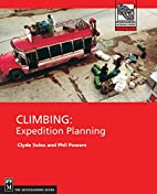 Climbing: Expedition Planning by Clyde Soles