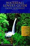 Plumb, Gregory A.: Waterfall Lover's Guide Pacific Northwest: Pacific Northwest  Where To Find Hundreds Of Spectacular Waterfalls In Washington, Oregon, And Idaho