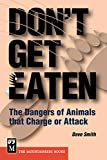 Smith, Dave: Don't Get Eaten: The Dangers of Animals That Charge and Attack